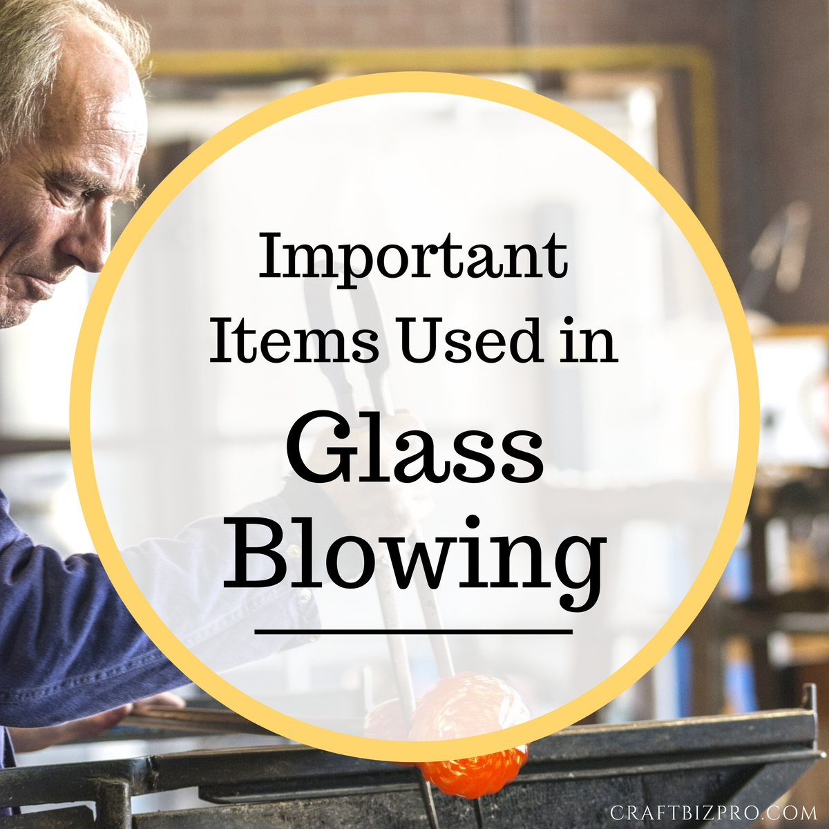 Important Items Used in Blowing Glass