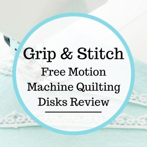Grip & Stitch Free Motion Machine Quilting Disks Review