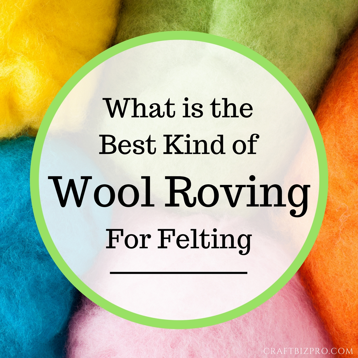 What is the Best Kind Of Wool Roving for Felting?